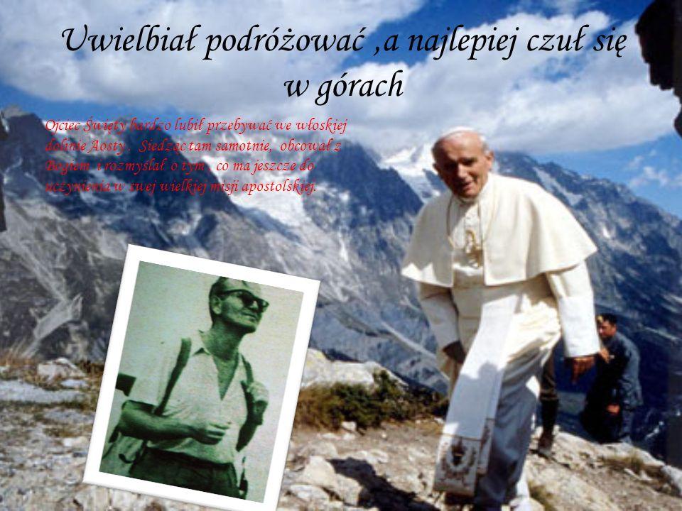 Uwielbiał podróżować,a najlepiej czuł się w górach Ojciec Święty bardzo lubił przebywać we włoskiej dolinie Aosty. Siedząc tam samotnie, obcował z Bog
