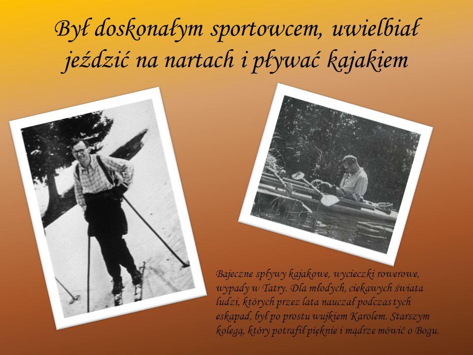 Był doskonałym sportowcem, uwielbiał jeździć na nartach i pływać kajakiem Bajeczne spływy kajakowe, wycieczki rowerowe, wypady w Tatry. Dla młodych, c