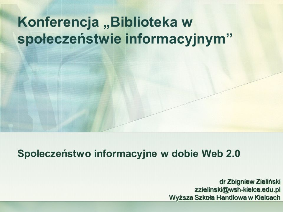 Konferencja Biblioteka w społeczeństwie informacyjnym Społeczeństwo informacyjne w dobie Web 2.0 dr Zbigniew Zieliński zzielinski@wsh-kielce.edu.pl Wy