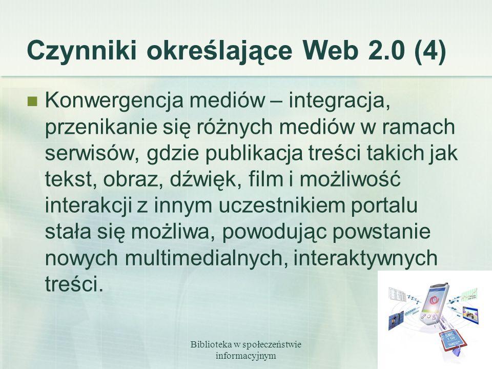 Biblioteka w społeczeństwie informacyjnym 11 Czynniki określające Web 2.0 (4) Konwergencja mediów – integracja, przenikanie się różnych mediów w ramac