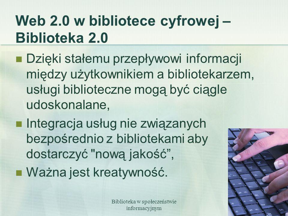 Biblioteka w społeczeństwie informacyjnym 18 Web 2.0 w bibliotece cyfrowej – Biblioteka 2.0 Dzięki stałemu przepływowi informacji między użytkownikiem