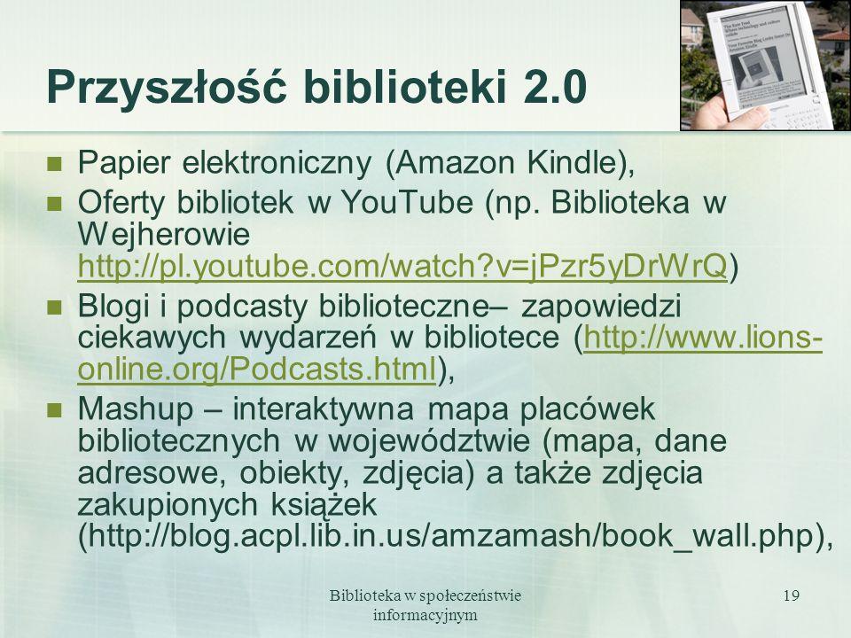 Biblioteka w społeczeństwie informacyjnym 19 Przyszłość biblioteki 2.0 Papier elektroniczny (Amazon Kindle), Oferty bibliotek w YouTube (np. Bibliotek