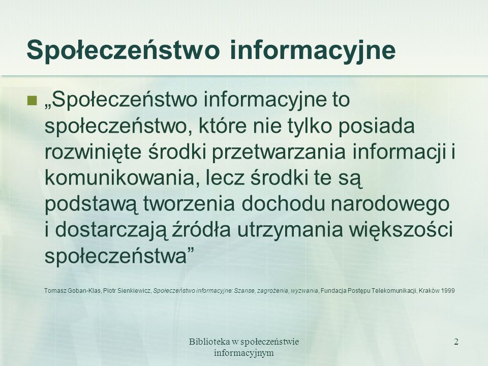Biblioteka w społeczeństwie informacyjnym 2 Społeczeństwo informacyjne Społeczeństwo informacyjne to społeczeństwo, które nie tylko posiada rozwinięte
