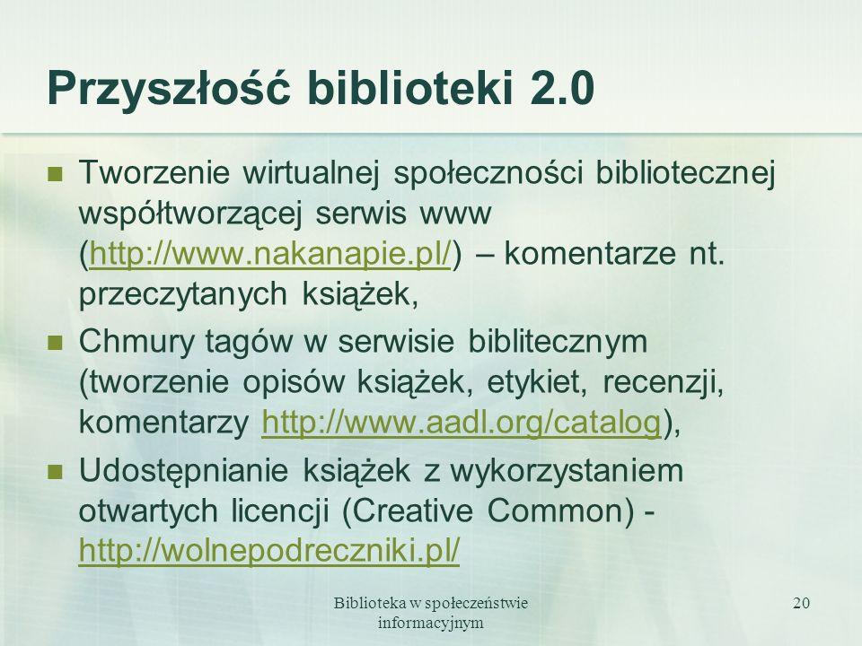 Biblioteka w społeczeństwie informacyjnym 20 Przyszłość biblioteki 2.0 Tworzenie wirtualnej społeczności bibliotecznej współtworzącej serwis www (http