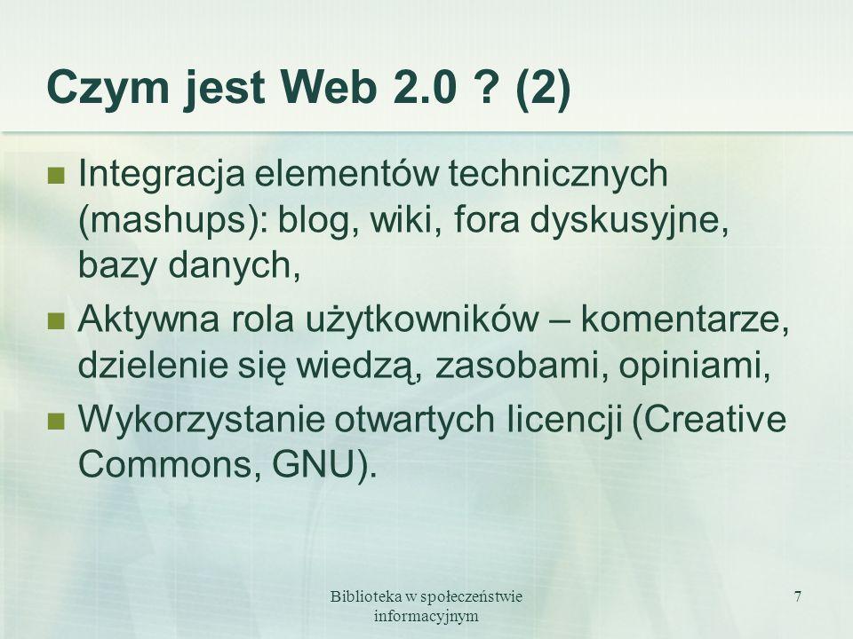 Biblioteka w społeczeństwie informacyjnym 7 Czym jest Web 2.0 ? (2) Integracja elementów technicznych (mashups): blog, wiki, fora dyskusyjne, bazy dan