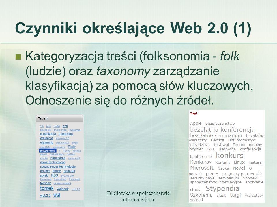 Biblioteka w społeczeństwie informacyjnym 8 Czynniki określające Web 2.0 (1) Kategoryzacja treści (folksonomia - folk (ludzie) oraz taxonomy zarządzan