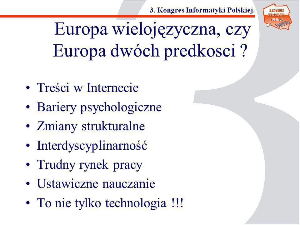 3. Kongres Informatyki Polskiej. Europa wielojęzyczna, czy Europa dwóch predkosci ? Treści w Internecie Bariery psychologiczne Zmiany strukturalne Int