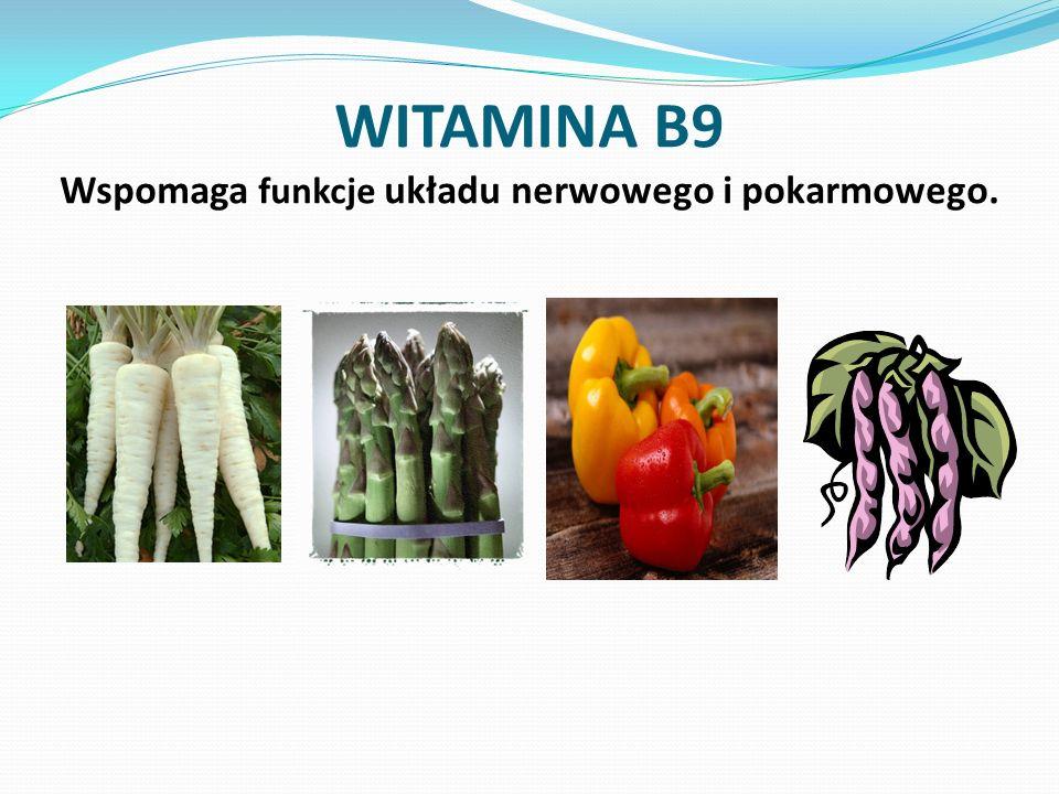 WITAMINA B9 Wspomaga funkcje układu nerwowego i pokarmowego.