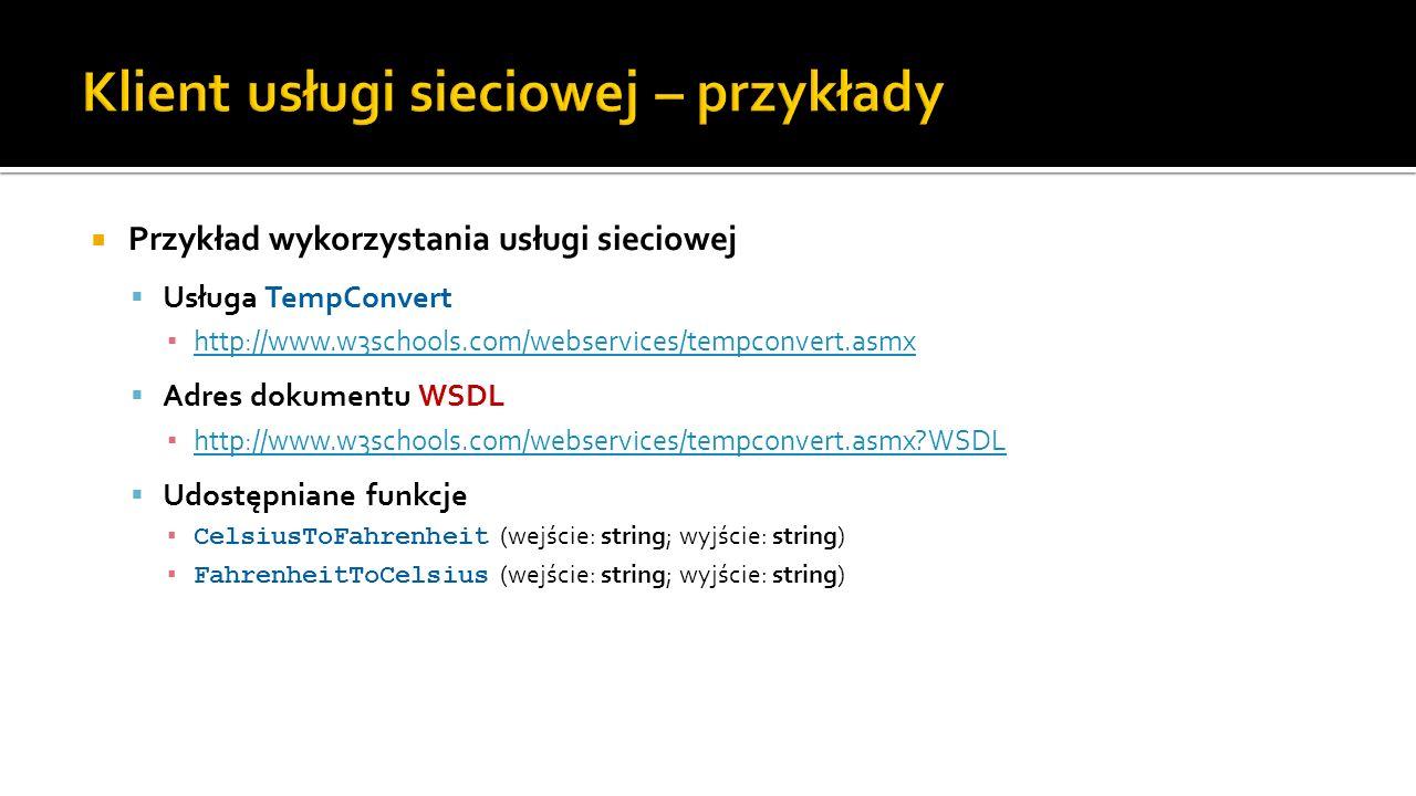 Przykład wykorzystania usługi sieciowej Usługa TempConvert http://www.w3schools.com/webservices/tempconvert.asmx Adres dokumentu WSDL http://www.w3sch