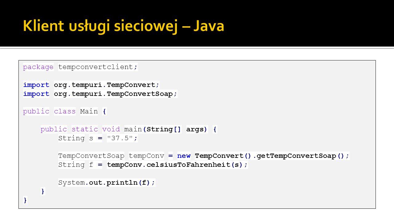 package tempconvertclient; import org.tempuri.TempConvert; import org.tempuri.TempConvertSoap; public class Main { public static void main(String[] ar