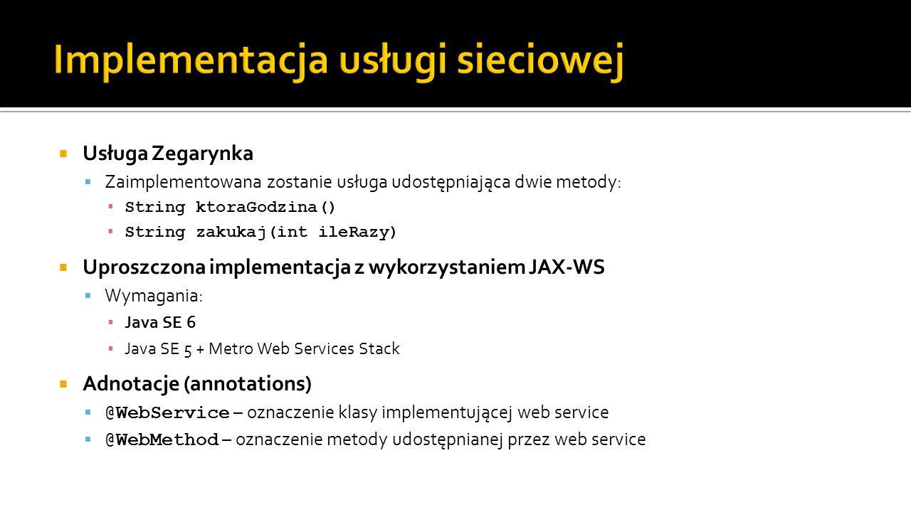 Usługa Zegarynka Zaimplementowana zostanie usługa udostępniająca dwie metody: String ktoraGodzina() String zakukaj(int ileRazy) Uproszczona implementa