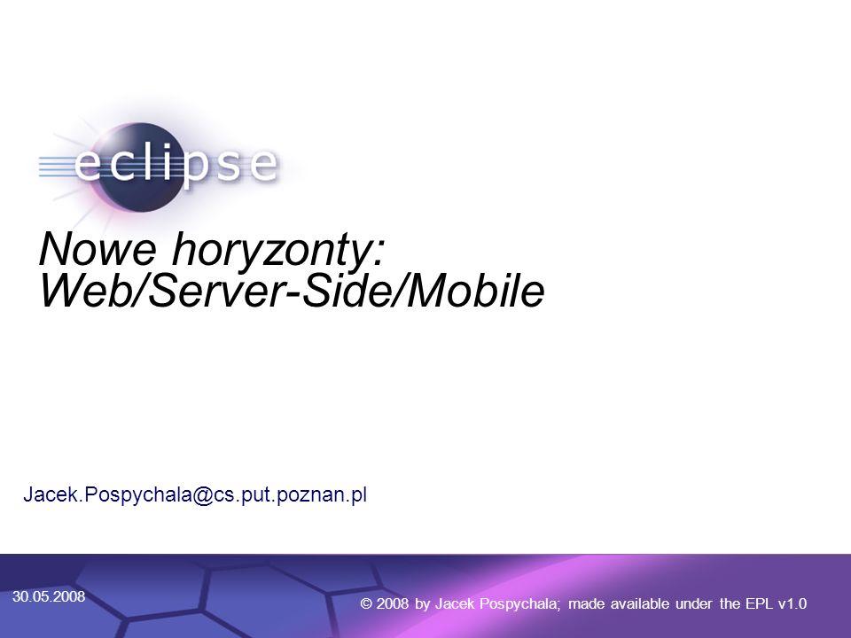 Eclipse: Desktop/Web/Server-Side/Mobile © 2008 by Jacek Pospychala; made available under the EPL v1.0 Mechanizmy Equinox/Eclipse Punkty rozszerzeń (plugin.xml) Deklaratywne powiązania między modułami Lazy-loading Provisioning Security Zadania (Jobs) Adaptery...wiele innych