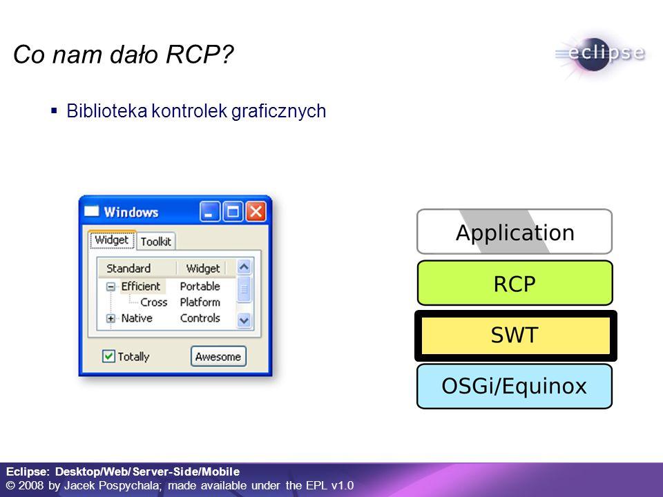 Eclipse: Desktop/Web/Server-Side/Mobile © 2008 by Jacek Pospychala; made available under the EPL v1.0 Obsługiwane platformy MS Windows Windows Mobile 2003 / 2005 / 2006 WinCE 5.0 Nokia S60 Nokia Series 80 Rozważane inne (GTK, Qte,...)