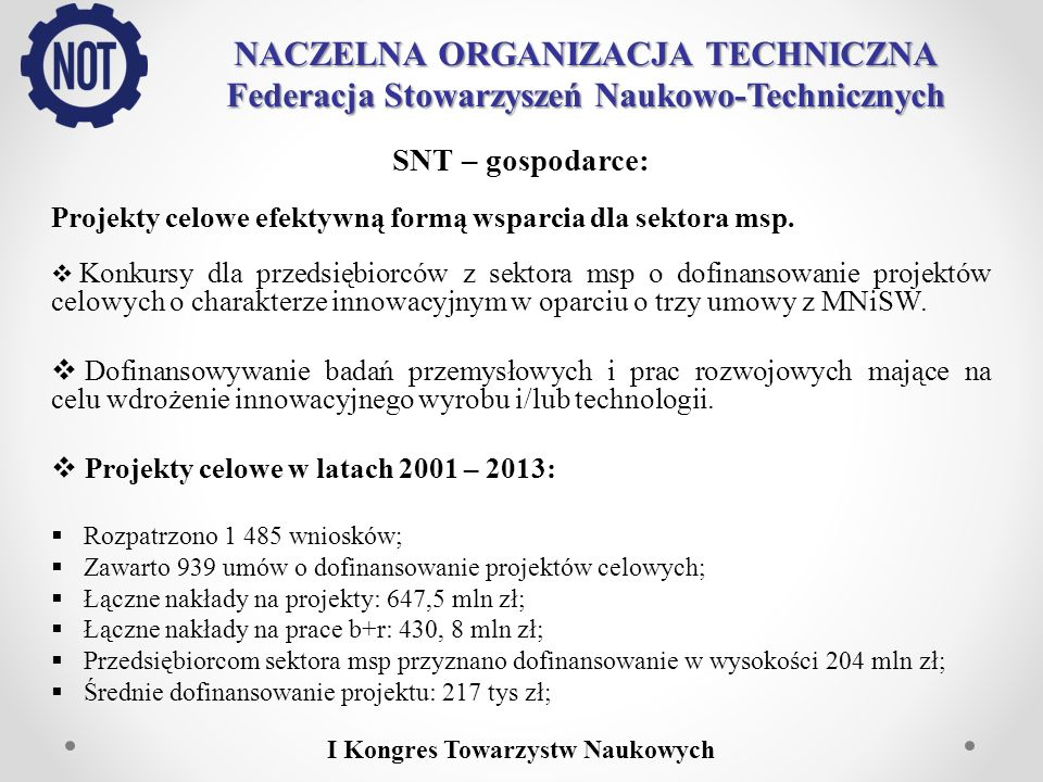 NACZELNA ORGANIZACJA TECHNICZNA Federacja Stowarzyszeń Naukowo-Technicznych SNT – gospodarce: Projekty celowe efektywną formą wsparcia dla sektora msp