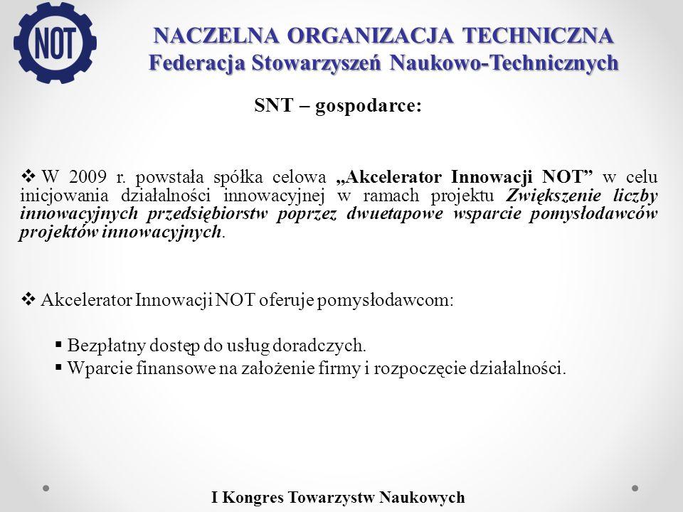 NACZELNA ORGANIZACJA TECHNICZNA Federacja Stowarzyszeń Naukowo-Technicznych SNT – gospodarce: W 2009 r. powstała spółka celowa Akcelerator Innowacji N