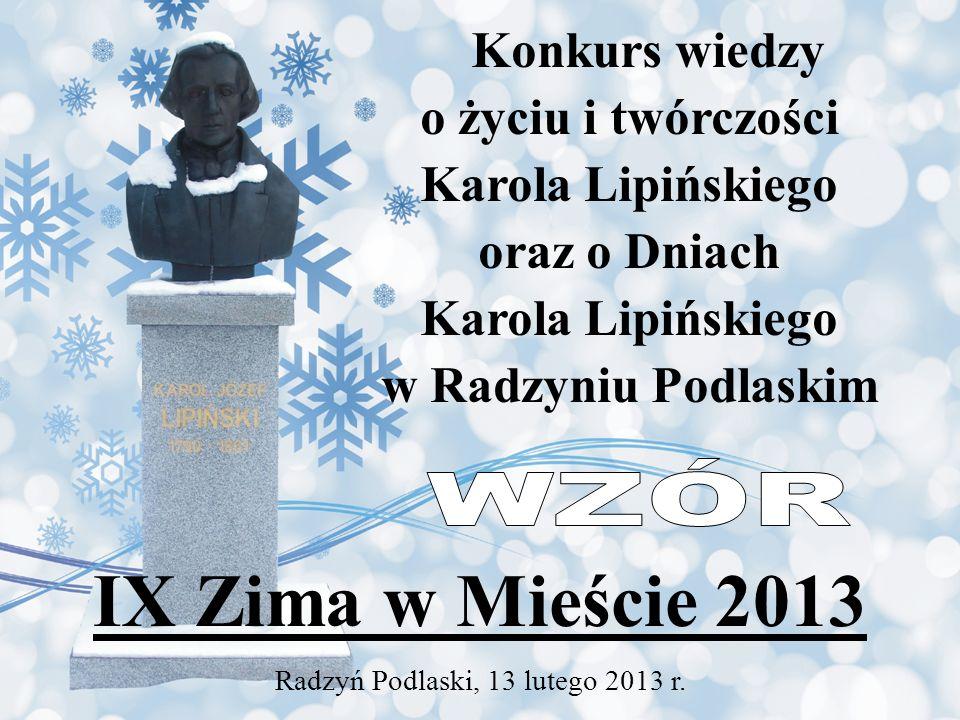 Konkurs wiedzy o życiu i twórczości Karola Lipińskiego oraz o Dniach Karola Lipińskiego w Radzyniu Podlaskim IX Zima w Mieście 2013 Radzyń Podlaski, 13 lutego 2013 r.