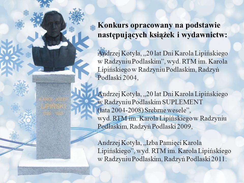 Konkurs opracowany na podstawie następujących książek i wydawnictw: Andrzej Kotyła, 20 lat Dni Karola Lipińskiego w Radzyniu Podlaskim, wyd. RTM im. K