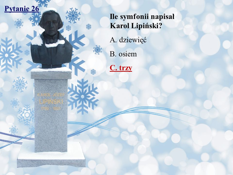 Pytanie 26 Ile symfonii napisał Karol Lipiński? A. dziewięć B. osiem C. trzy