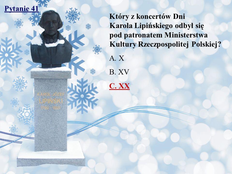 Pytanie 41 Który z koncertów Dni Karola Lipińskiego odbył się pod patronatem Ministerstwa Kultury Rzeczpospolitej Polskiej? A. X B. XV C. XX