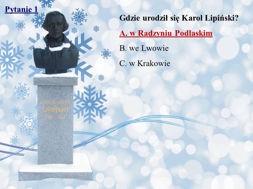 Pytanie 32 Kiedy zmarł Karol Lipiński? A. 16 X 1881 r. B. 16 XI 1871 r. C. 16 XII 1861 r.