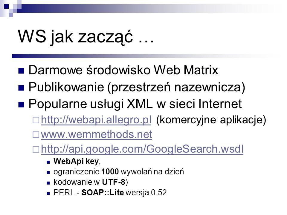 WS jak zacząć … Darmowe środowisko Web Matrix Publikowanie (przestrzeń nazewnicza) Popularne usługi XML w sieci Internet http://webapi.allegro.pl (kom