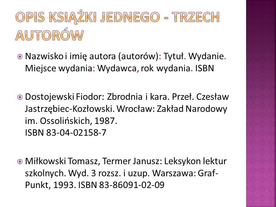 Nazwisko i imię autora (autorów): Tytuł. Wydanie. Miejsce wydania: Wydawca, rok wydania. ISBN Dostojewski Fiodor: Zbrodnia i kara. Przeł. Czesław Jast