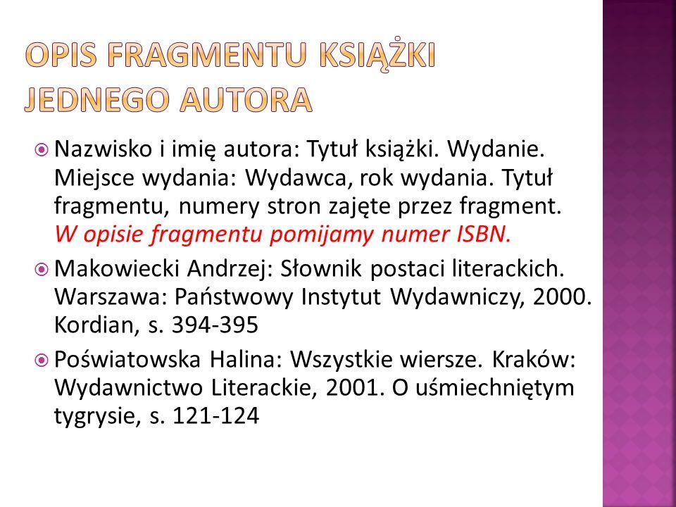 Nazwisko i imię autora: Tytuł książki. Wydanie. Miejsce wydania: Wydawca, rok wydania. Tytuł fragmentu, numery stron zajęte przez fragment. W opisie f