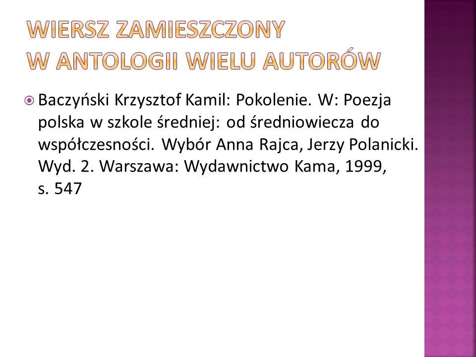 Baczyński Krzysztof Kamil: Pokolenie. W: Poezja polska w szkole średniej: od średniowiecza do współczesności. Wybór Anna Rajca, Jerzy Polanicki. Wyd.