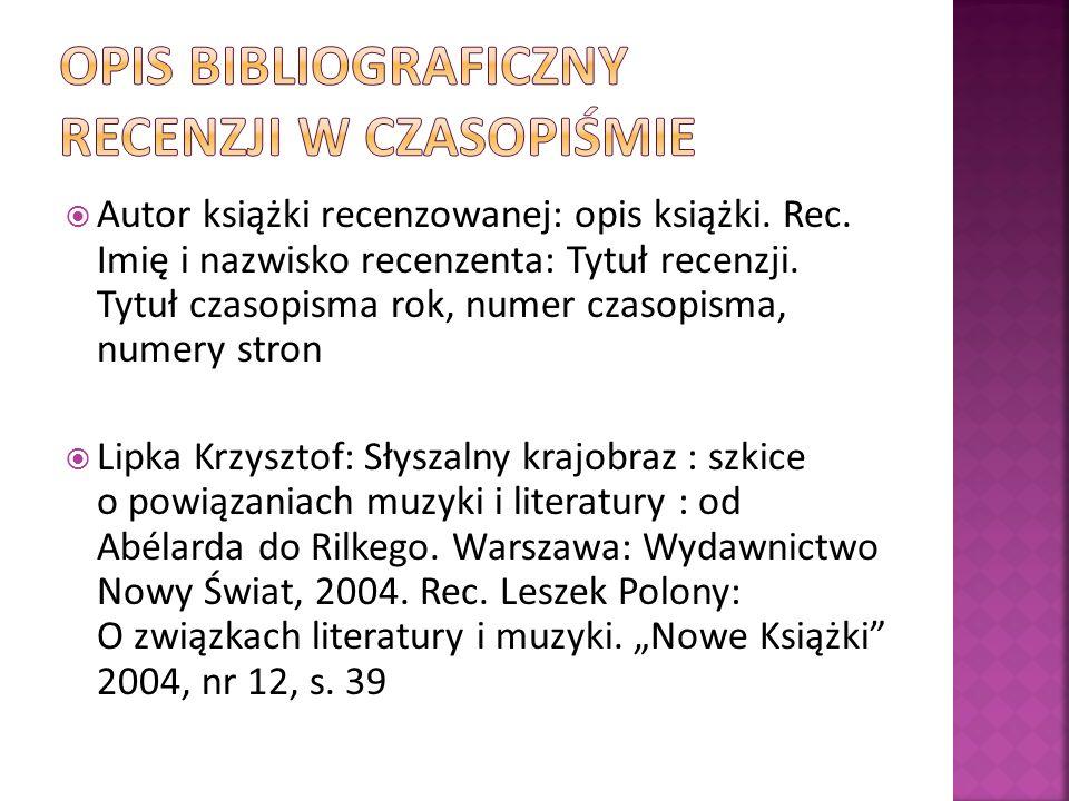 Autor książki recenzowanej: opis książki. Rec. Imię i nazwisko recenzenta: Tytuł recenzji. Tytuł czasopisma rok, numer czasopisma, numery stron Lipka