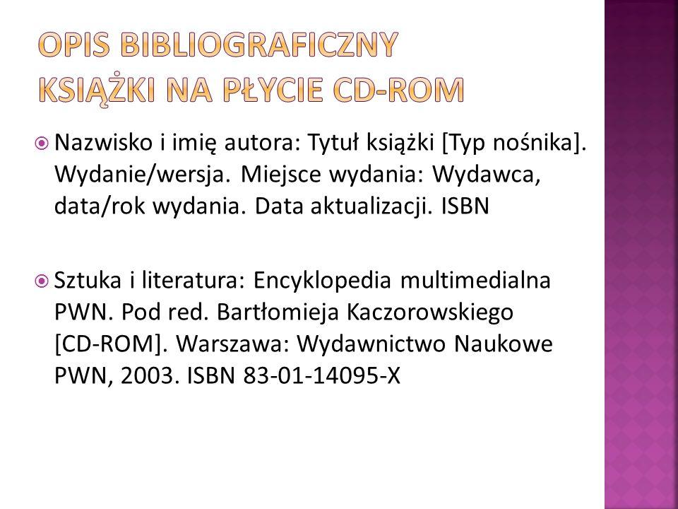 Nazwisko i imię autora: Tytuł książki [Typ nośnika]. Wydanie/wersja. Miejsce wydania: Wydawca, data/rok wydania. Data aktualizacji. ISBN Sztuka i lite