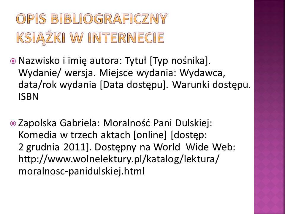 Nazwisko i imię autora: Tytuł [Typ nośnika]. Wydanie/ wersja. Miejsce wydania: Wydawca, data/rok wydania [Data dostępu]. Warunki dostępu. ISBN Zapolsk
