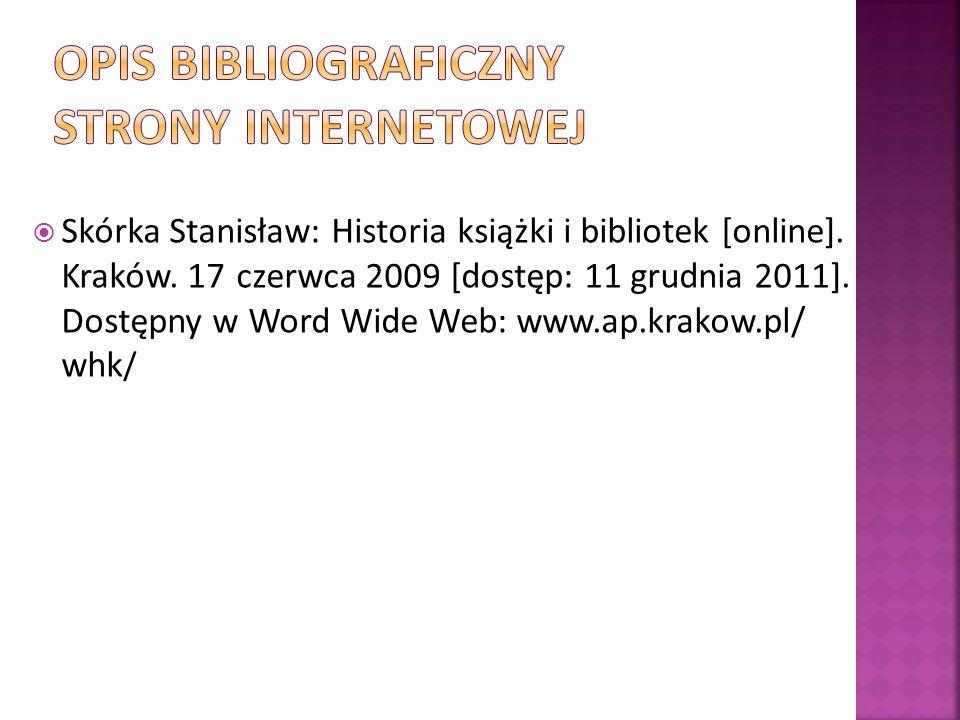 Skórka Stanisław: Historia książki i bibliotek [online]. Kraków. 17 czerwca 2009 [dostęp: 11 grudnia 2011]. Dostępny w Word Wide Web: www.ap.krakow.pl