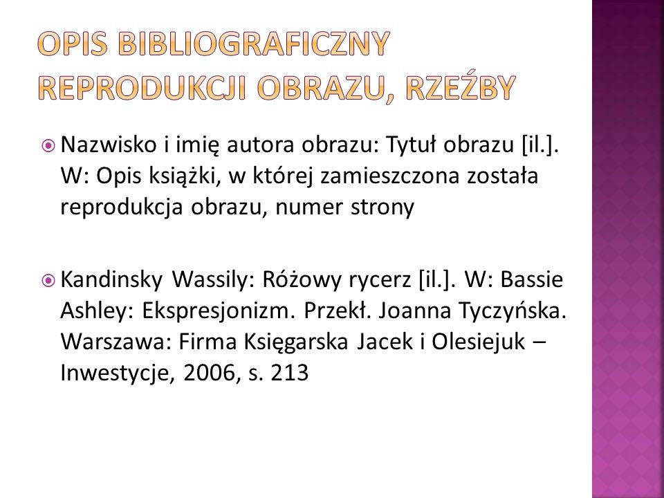 Nazwisko i imię autora obrazu: Tytuł obrazu [il.]. W: Opis książki, w której zamieszczona została reprodukcja obrazu, numer strony Kandinsky Wassily: