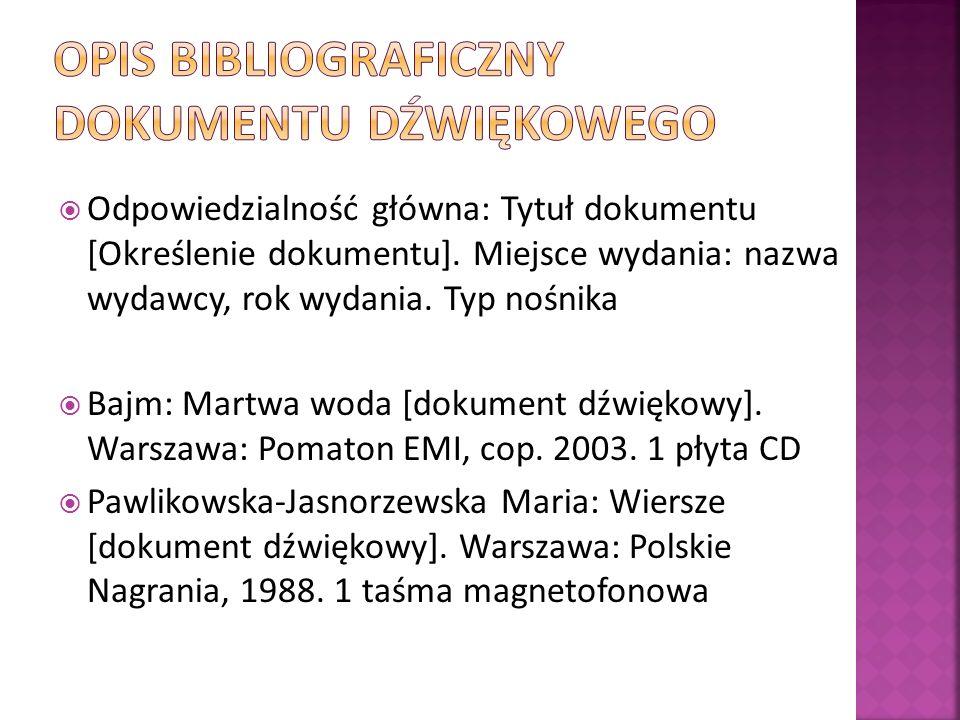 Odpowiedzialność główna: Tytuł dokumentu [Określenie dokumentu]. Miejsce wydania: nazwa wydawcy, rok wydania. Typ nośnika Bajm: Martwa woda [dokument
