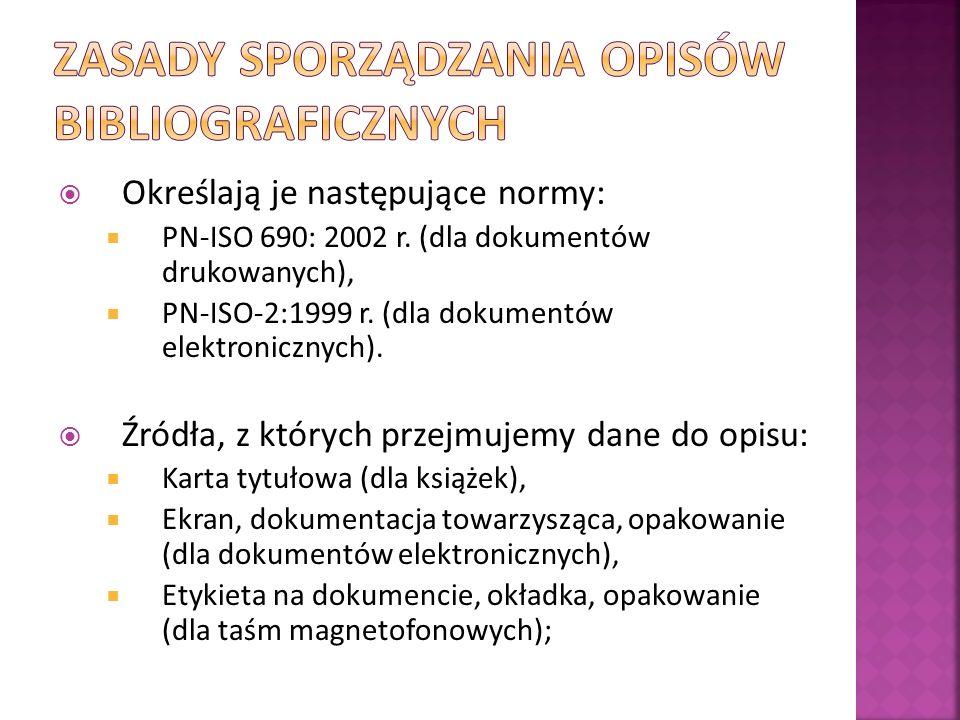 Określają je następujące normy: PN-ISO 690: 2002 r. (dla dokumentów drukowanych), PN-ISO-2:1999 r. (dla dokumentów elektronicznych). Źródła, z których