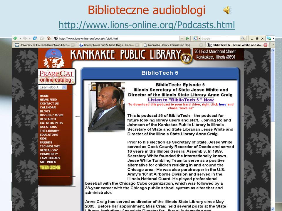 Biblioteczne audioblogi http://www.lions-online.org/Podcasts.html http://www.lions-online.org/Podcasts.html