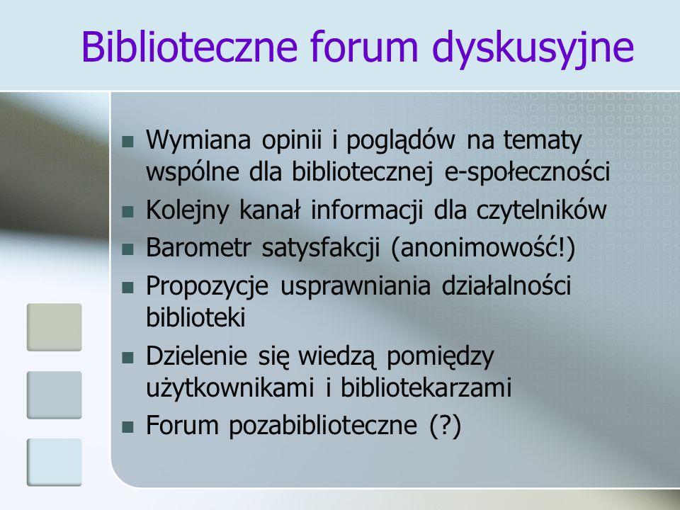 Biblioteczne forum dyskusyjne Wymiana opinii i poglądów na tematy wspólne dla bibliotecznej e-społeczności Kolejny kanał informacji dla czytelników Ba