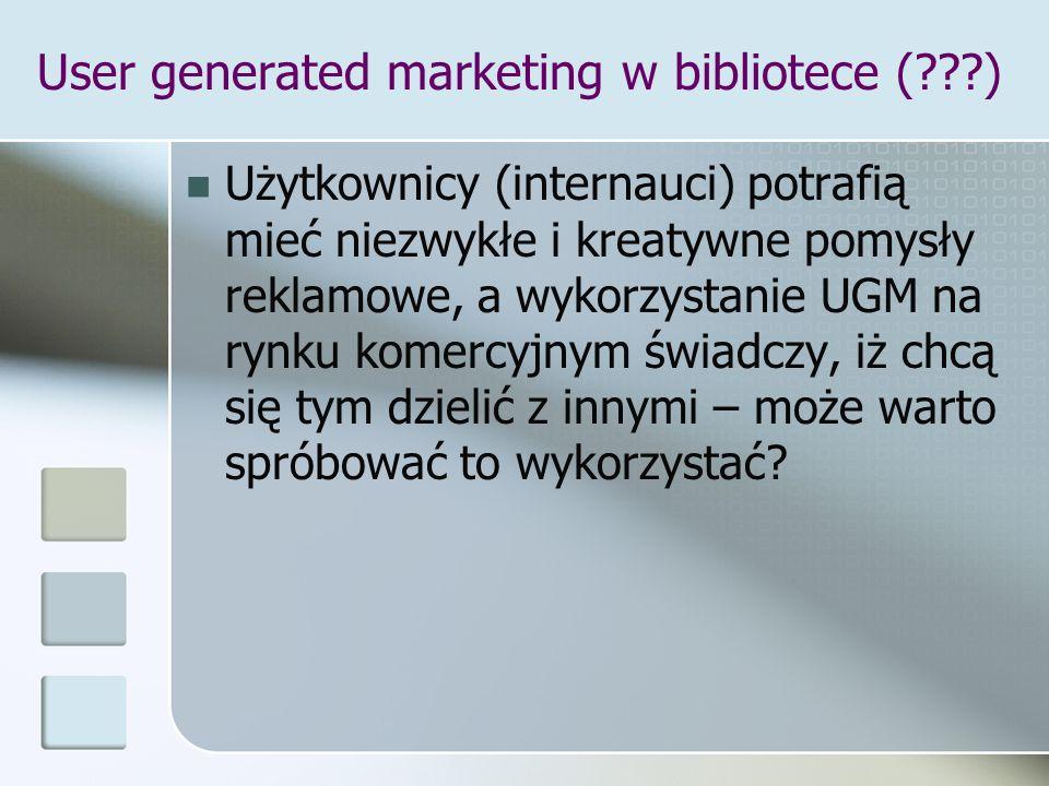 User generated marketing w bibliotece (???) Użytkownicy (internauci) potrafią mieć niezwykłe i kreatywne pomysły reklamowe, a wykorzystanie UGM na ryn