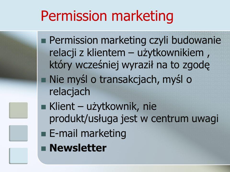 Permission marketing Permission marketing czyli budowanie relacji z klientem – użytkownikiem, który wcześniej wyraził na to zgodę Nie myśl o transakcj