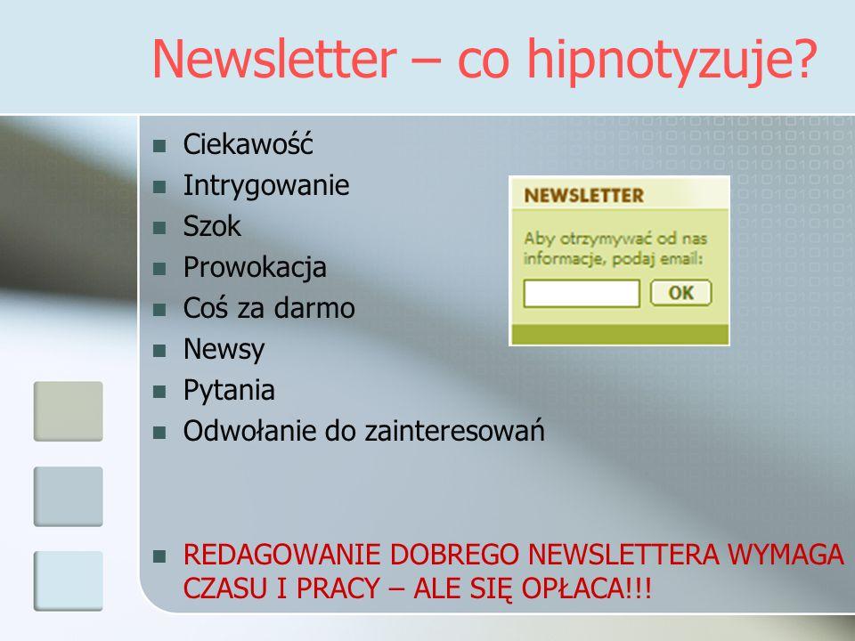 Newsletter – co hipnotyzuje? Ciekawość Intrygowanie Szok Prowokacja Coś za darmo Newsy Pytania Odwołanie do zainteresowań REDAGOWANIE DOBREGO NEWSLETT