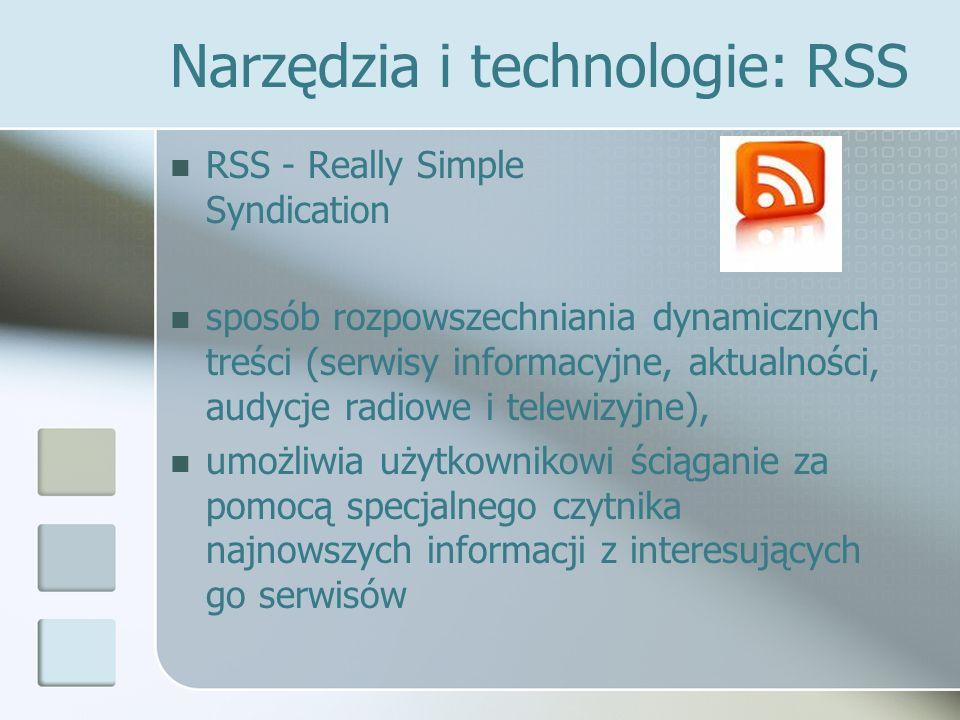 Narzędzia i technologie: RSS RSS - Really Simple Syndication sposób rozpowszechniania dynamicznych treści (serwisy informacyjne, aktualności, audycje