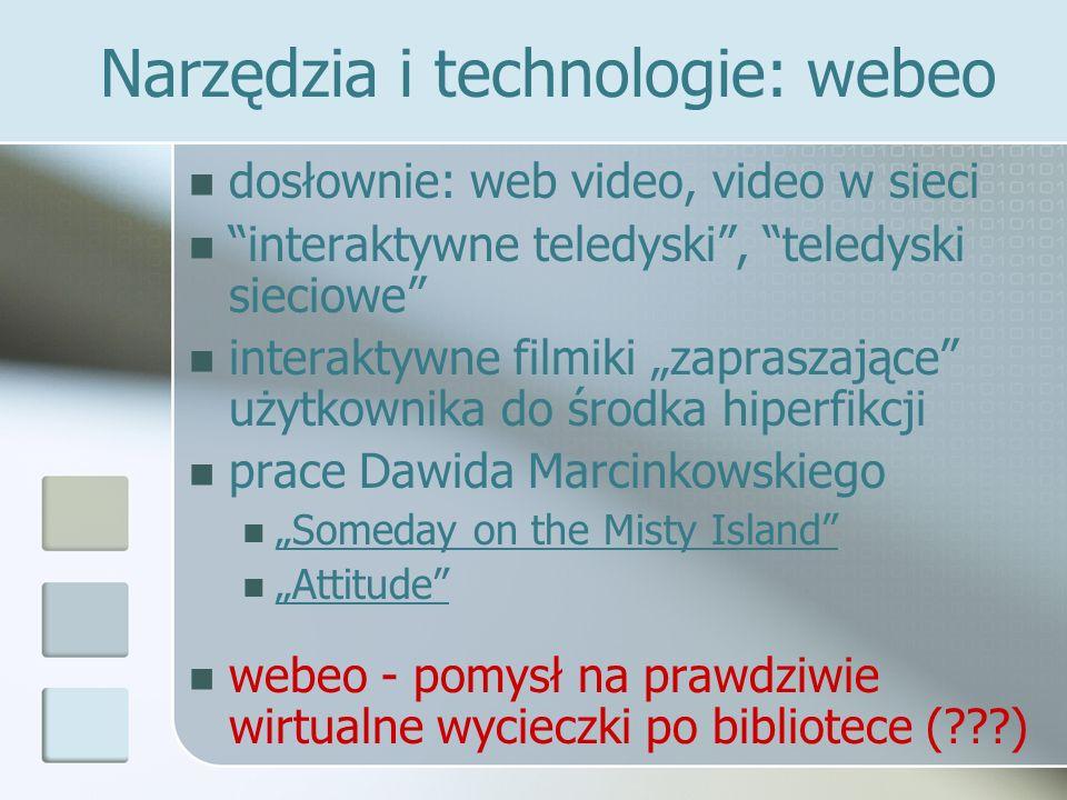 Narzędzia i technologie: webeo dosłownie: web video, video w sieci interaktywne teledyski, teledyski sieciowe interaktywne filmiki zapraszające użytko