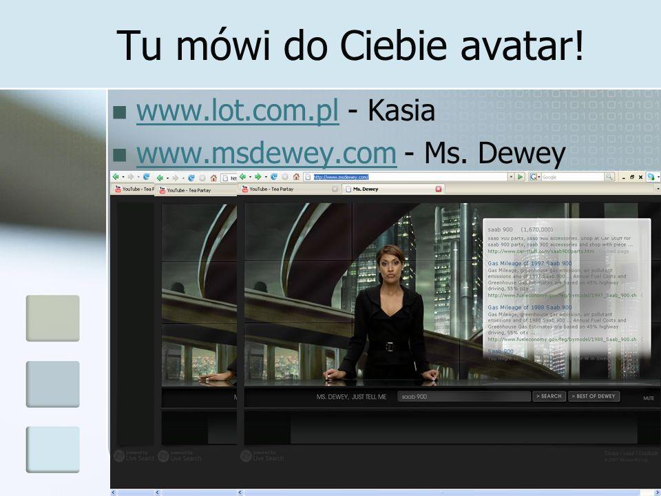 Tu mówi do Ciebie avatar! www.lot.com.pl - Kasia www.lot.com.pl www.msdewey.com - Ms. Dewey www.msdewey.com