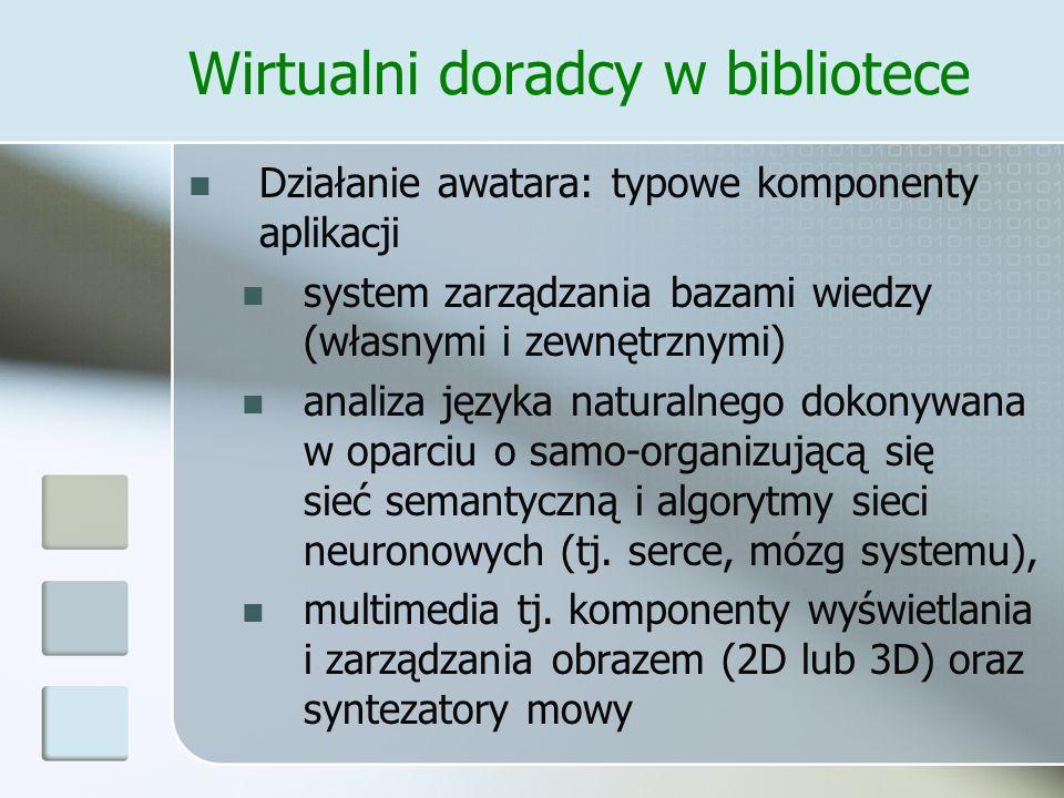 Wirtualni doradcy w bibliotece Działanie awatara: typowe komponenty aplikacji system zarządzania bazami wiedzy (własnymi i zewnętrznymi) analiza język