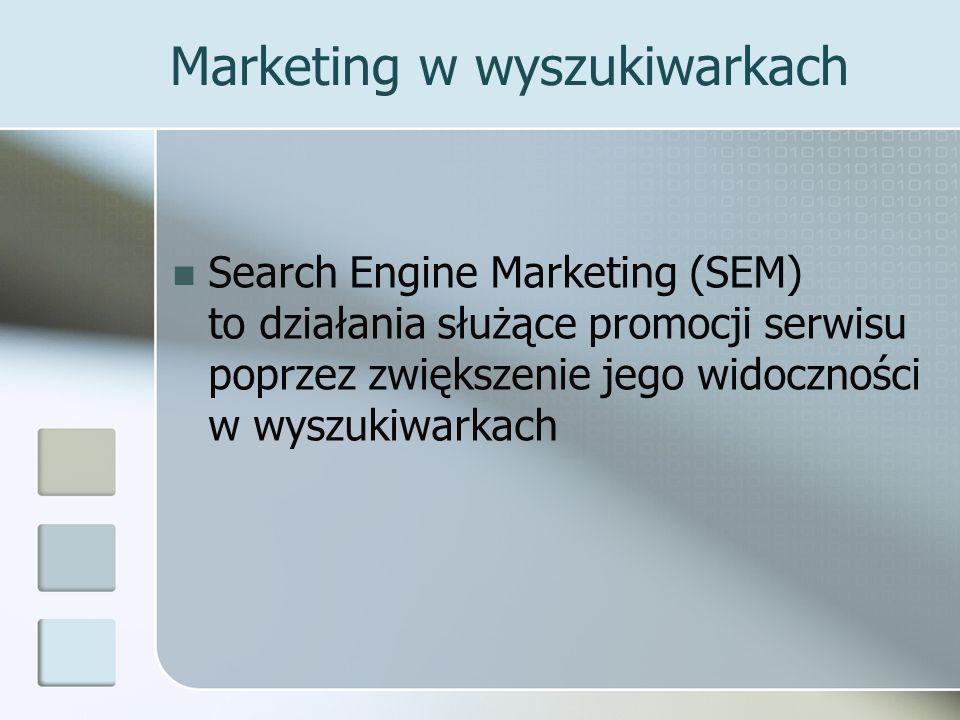 Marketing w wyszukiwarkach Search Engine Marketing (SEM) to działania służące promocji serwisu poprzez zwiększenie jego widoczności w wyszukiwarkach
