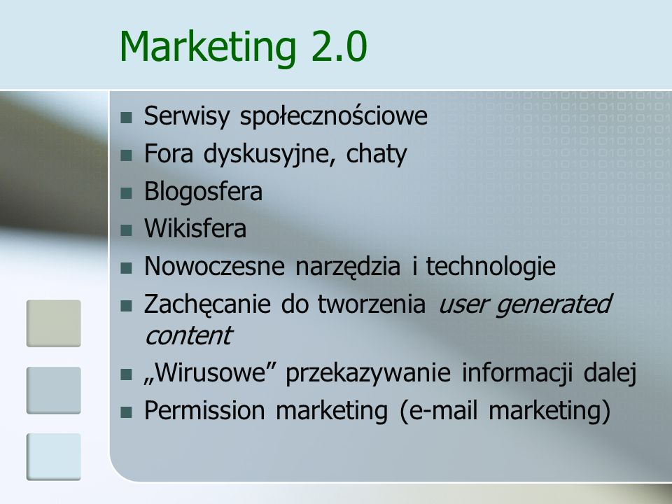 Marketing 2.0 Serwisy społecznościowe Fora dyskusyjne, chaty Blogosfera Wikisfera Nowoczesne narzędzia i technologie Zachęcanie do tworzenia user gene