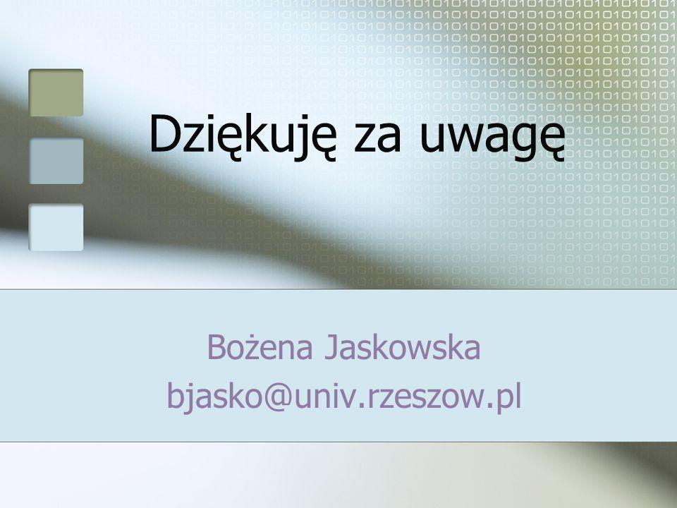 Dziękuję za uwagę Bożena Jaskowska bjasko@univ.rzeszow.pl