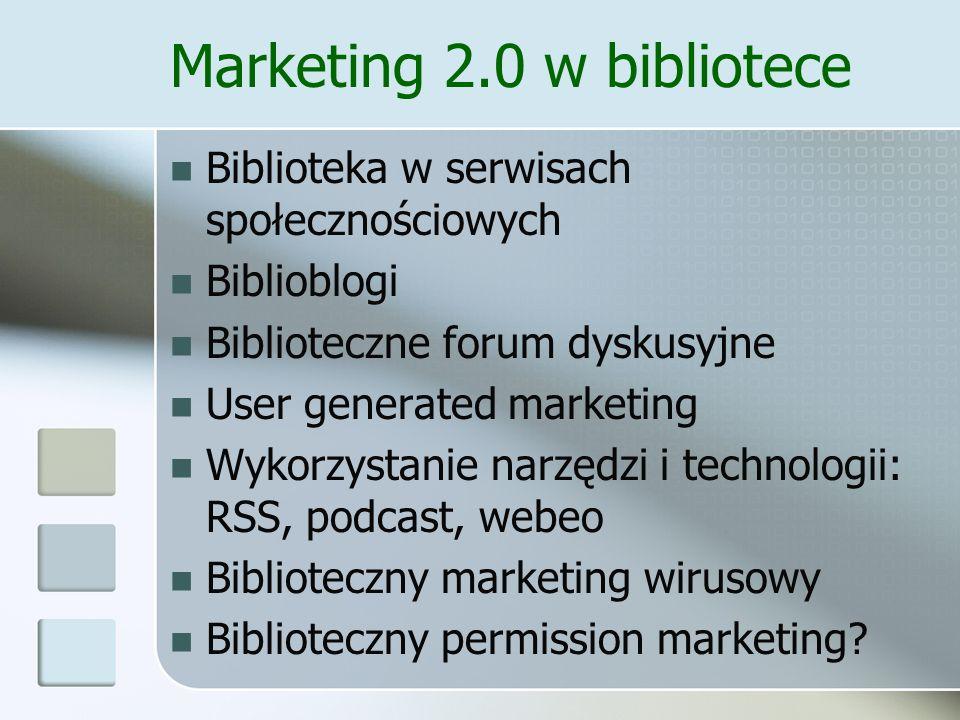 Marketing 2.0 w bibliotece Biblioteka w serwisach społecznościowych Biblioblogi Biblioteczne forum dyskusyjne User generated marketing Wykorzystanie n
