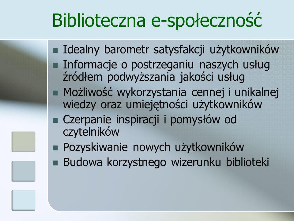 Biblioteczne forum dyskusyjne Wymiana opinii i poglądów na tematy wspólne dla bibliotecznej e-społeczności Kolejny kanał informacji dla czytelników Barometr satysfakcji (anonimowość!) Propozycje usprawniania działalności biblioteki Dzielenie się wiedzą pomiędzy użytkownikami i bibliotekarzami Forum pozabiblioteczne (?)