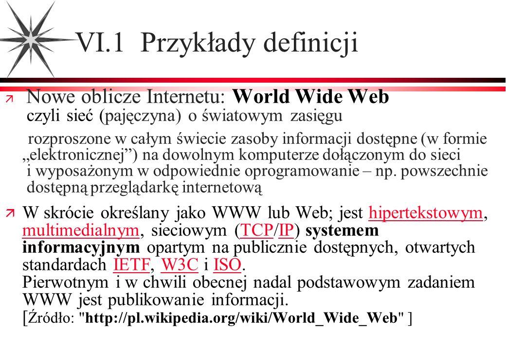VI.1 Przykłady definicji Nowe oblicze Internetu: World Wide Web czyli sieć (pajęczyna) o światowym zasięgu rozproszone w całym świecie zasoby informac